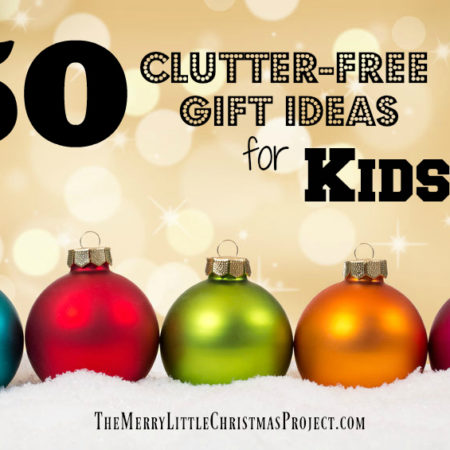 The Ultimate List of 50 Clutter-Free Gift Ideas For Kids